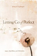 Letting Go of Perfect | Amy E. Spiegel |