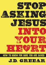 Stop Asking Jesus into Your Heart | J. D. Greear |