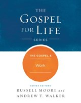 The Gospel & Work | Russell D. Moore |