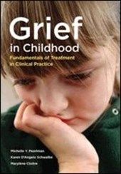 Grief in Childhood | Pearlman, Michelle Y.; Schwalbe, Karen D'angelo; Cloitre, Marylene |