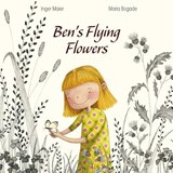 Ben's Flying Flowers | Inger Maier |