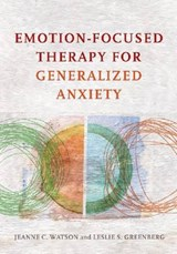 Emotion-Focused Therapy for Generalized Anxiety | Watson, Jeanne C. ; Greenberg, Leslie S. |