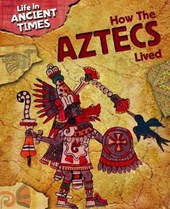 How the Aztecs Lived | Anita Ganeri |