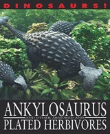Ankylosaurus and Other Armored and Plated Herbivores | David West |
