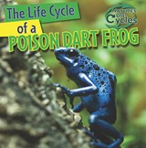 The Life Cycle of a Poison Dart Frog | Anna Kingston |