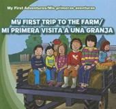My First Trip to the Farm/Mi Primera Visita a Una Granja