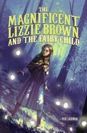 The Magnificent Lizzie Brown And The Fairy Child | Vicki Lockwood |