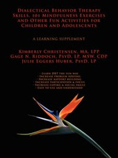 Dialectical Behavior Therapy Skills, 101 Mindfulness Exercises and Other Fun Activities for Children and Adolescents