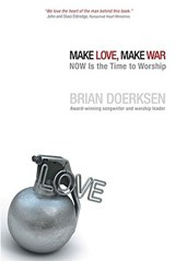 Make Love, Make War | Brian Doerksen |