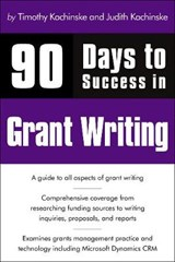 90 Days to Success in Grant Writing | Kachinske, Timothy ; Kachinske, Judith |