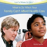 What to Do When Your Family Can't Afford Health Care | Rachel Lynette |