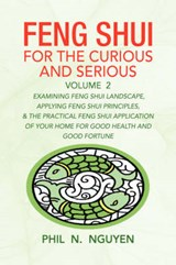Feng Shui For The Curious And Serious | Phil N. Nguyen |