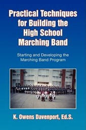 Practical Techniques for Building the High School Marching Band