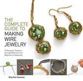 The Complete Guide to Making Wire Jewelry | Wing Mun Devenney |