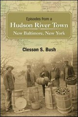Episodes from a Hudson River Town | Clesson S. Bush |