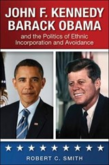 John F. Kennedy, Barack Obama, and the Politics of Ethnic In | Robert C Smith |