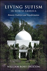 Living Sufism in North America | William Rory Dickson |