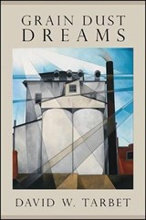 Grain Dust Dreams | David W. Tarbet |