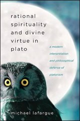 Rational Spirituality and Divine Virtue in Plato | Michael LaFargue |