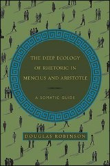 The Deep Ecology of Rhetoric in Mencius and Aristotle | Douglas Robinson |