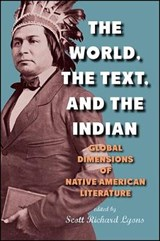The World, the Text, and the Indian | Scott Richard Lyons |