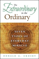 The Extraordinary in the Ordinary | Donald A. Crosby |