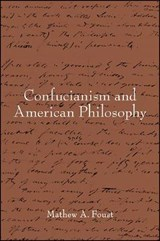 Confucianism and American Philosophy | Mathew A. Foust |