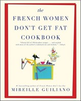 The French Women Don't Get Fat Cookbook | Mireille Guiliano |