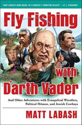 Fly Fishing with Darth Vader | Matt Labash |