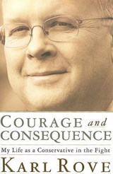 Courage and Consequence | Karl Rove |