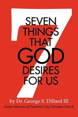 7 Things That God Desires for Us | Dillard, George S., Iii |