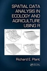 Spatial Data Analysis in Ecology and Agriculture Using R | Richard E. Plant |