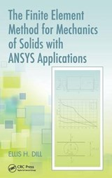 The Finite Element Method for Mechanics of Solids with ANSYS Applications | Dill, Ellis H., Ph.D. |