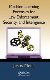 Machine Learning Forensics for Law Enforcement, Security, and Intelligence | Jesus Mena |