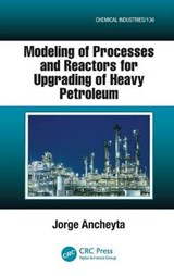 Modeling of Processes and Reactors for Upgrading of Heavy Petroleum | Jorge Ancheyta |