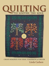 Quilting To Soothe The Soul | Linda Giesler Carlton |