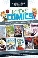 A Parent's Guide to the Best Kid's Comics | Robins, Scott ; Wildsmith, Snow |