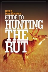 Deer & Deer Hunting's Guide to Hunting in the Rut | Deer & Deer Hunting Editors |