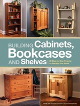 Building Cabinets, Bookcases and Shelves | Popular Woodworking Editors |