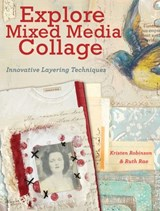 Explore Mixed Media Collage | Kristen Robinson ; Ruth Rae |