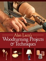 Alan Lacer's Woodturning Projects & Techniques | Alan Lacer |