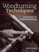 Woodturning Techniques - Furniture & Cabinetmaking | Mike Dunbar |