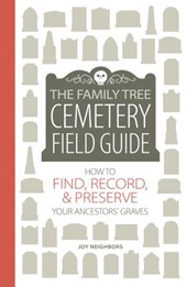 The Family Tree Cemetery Field Guide | Joy Neighbors |