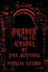 Aradia - or the Gospel of the Witches | Charles Leland |