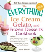 The Everything Ice Cream, Gelato, and Frozen Desserts Cookbook | Susan Whetzel |