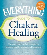 The Everything Guide to Chakra Healing | Heidi Spear |