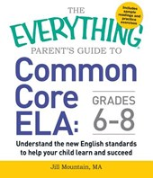 The Everything Parent's Guide to Common Core ELA: Grades 6-8