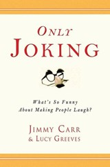 Only Joking | Jimmy Carr ; Lucy Greeves |