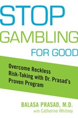 Stop Gambling for Good | Balasa Prasad ; Catherine Whitney |