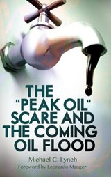 "The ""Peak Oil"" Scare and the Coming Oil Flood 